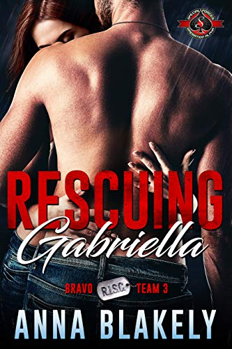Rescuing Gabriella (Special Forces: Operation Alpha) (Bravo Series Book 3) Anna Blakely and Operation Alpha