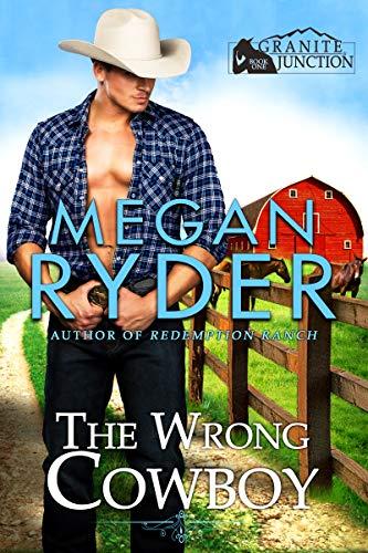 The Wrong Cowboy (Granite Junction Book 1) Megan Ryder