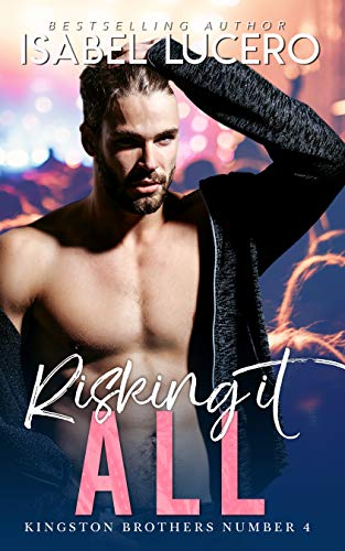 Risking it All: An M/M, rockstar, second chance romance (Kingston Brothers Book 4) Isabel Lucero