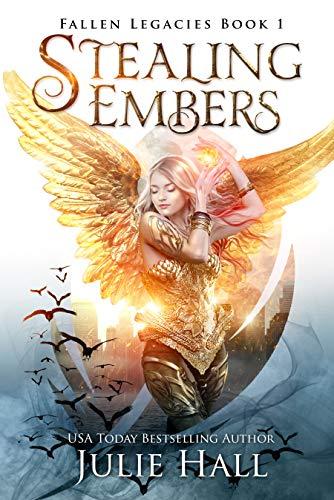 Stealing Embers (Fallen Legacies Book 1) Julie Hall