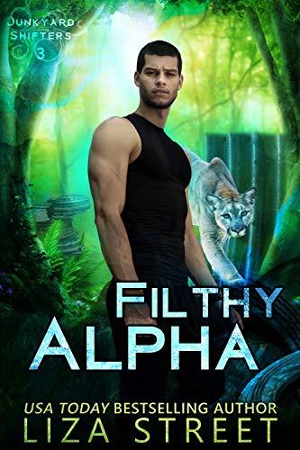 Filthy Alpha (Junkyard Shifters Book 3) Liza Street