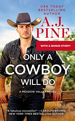 Only a Cowboy Will Do: Includes a Bonus Novella (Meadow Valley Book 3) A.J. Pine