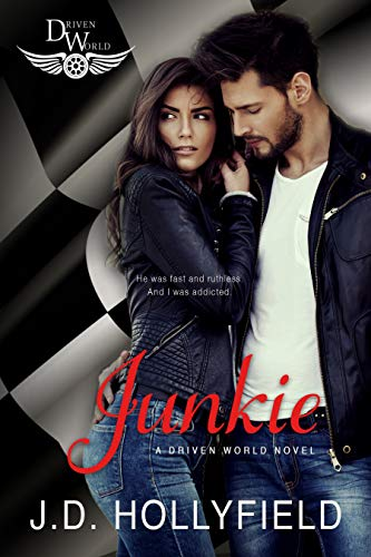 Junkie: A Driven World Novel (The Driven World) J.D. Hollyfield and KB Worlds