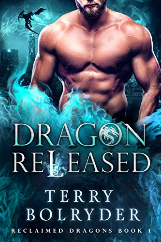Dragon Released (Reclaimed Dragons Book 1) Terry Bolryder
