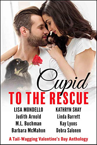 Cupid to the Rescue: A Tail-Wagging Valentine's Day Anthology Lisa Mondello , Kathryn Shay , et al.