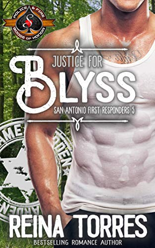 Justice for Blyss (Police and Fire: Operation Alpha) (San Antonio First Responders Book 5) Reina Torres and Operation Alpha