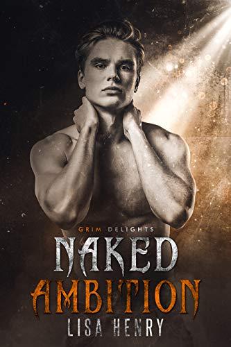 Naked Ambition (Grim and Sinister Delights Book 1) Lisa Henry