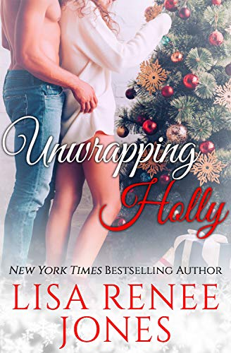 Unwrapping Holly: a sexy Christmas standalone Lisa Renee Jones
