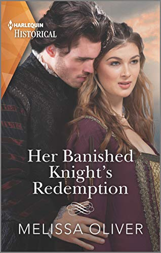 Her Banished Knight's Redemption: The follow-up to award-winning story The Rebel Heiress and the Knight (Notorious Knights Book 2) Melissa Oliver
