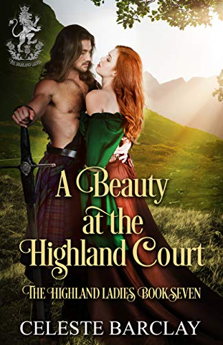 A Beauty at the Highland Court: A Star-Crossed Lovers Highlander Romance (The Highland Ladies Book 7) Celeste Barclay