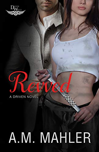 Revved: A Driven World Novel (The Driven World) A.M. Mahler and  KB Worlds