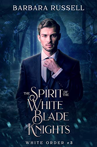 The Spirit of the White Blade Knights (The White Order Book 3) Barbara Russell