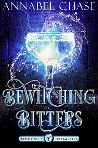Bewitching Bitters: A Paranormal Women's Fiction Novel (Midlife Magic Cocktail Club Book 2) Annabel Chase