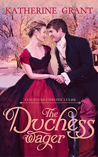 The Duchess Wager (The Countess Chronicles Book 2) Katherine Grant