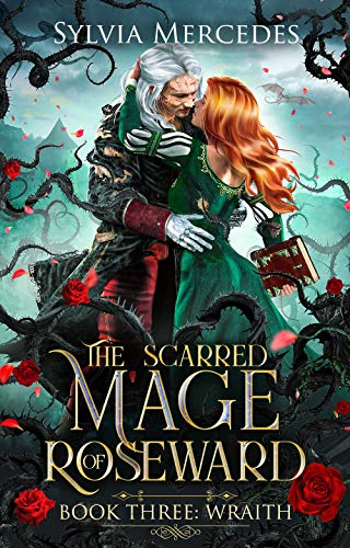 Wraith (The Scarred Mage of Roseward Book 3) Sylvia Mercedes