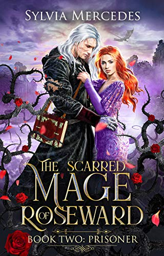 Prisoner: A Beauty and the Beast Retelling (The Scarred Mage of Roseward Book 2 Sylvia Mercedes