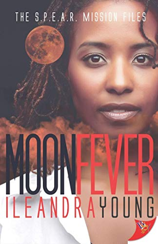 Moon Fever (The S. P. E. A. R. Mission Files Book 2) Ileandra Young