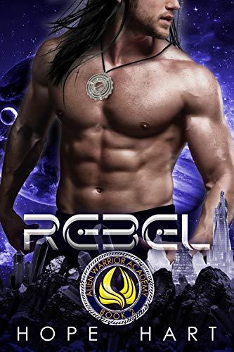 Rebel: Alien Warrior Academy : A Sci Fi Academy Romance Hope Hart