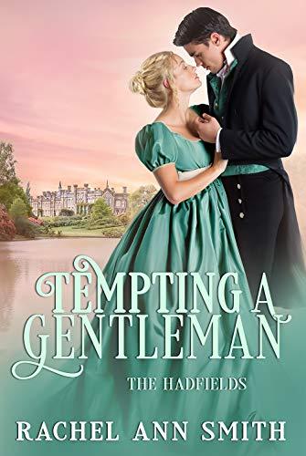 Tempting a Gentleman: Steamy Regency Romance (The Hadfields Book 2) Rachel Ann Smith