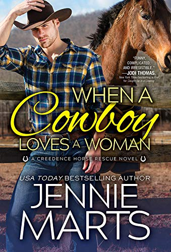 When a Cowboy Loves a Woman (Creedence Horse Rescue Book 2) Jennie Marts