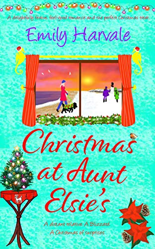 Christmas at Aunt Elsie's: a delightfully festive, feel-good romance and the perfect Christmas treat Emily Harvale