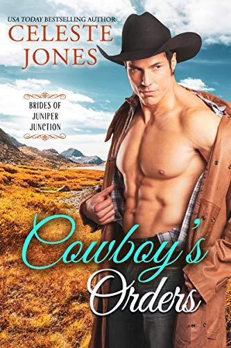 Cowboy's Orders (Brides of Juniper Junction Book 2) Celeste Jones