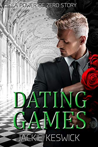 Dating Games: A Power of Zero Story (The Power of Zero Book 5) Jackie Keswick