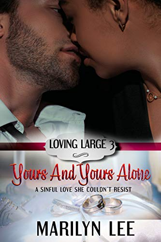 Yours and Yours Alone (Loving Large Book 3) Marilyn Lee