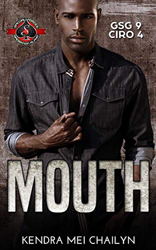 Mouth (Special Forces: Operation Alpha) (GSG 9 - CIRO Book 4) Kendra Mei Chailyn and Operation Alpha
