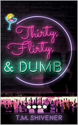Thirty, Flirty, & Dumb T.M. Shivener