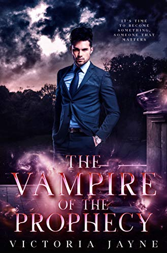 The Vampire of the Prophecy (The Prophecy Trilogy Book 3) Victoria Jayne