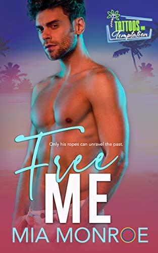 Free Me: Tattoos and Temptation Book 3 Mia Monroe