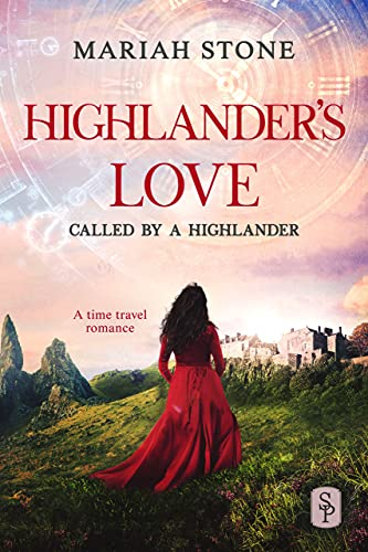Highlander's Love: A Scottish Historical Time Travel Romance (Called by a Highlander Book 4) Mariah Stone
