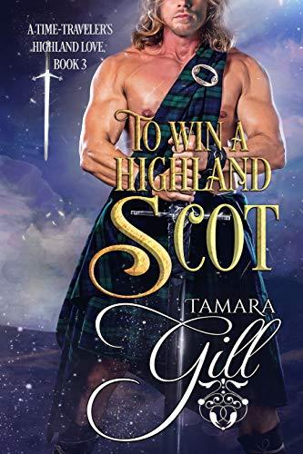 To Win a Highland Scot (A Time-Traveler's Highland Love Book 3) Tamara Gill