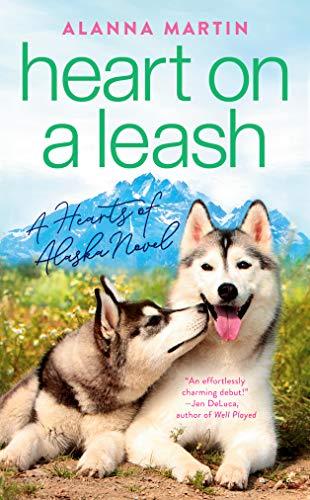 Heart on a Leash (Hearts of Alaska Book 1) Alanna Martin