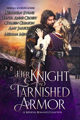 Her Knight in Tarnished Armor: A Medieval Romance Collection Kerrigan Byrne, Tanya Anne Crosby , et al.