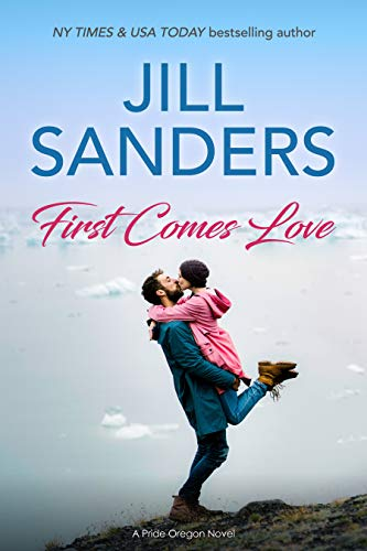 First Comes Love (Pride Oregon Book 9) Jill Sanders
