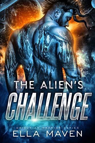 The Alien's Challenge: A SciFi Alien Warrior Romance (Drixonian Warriors Book 6) Ella Maven
