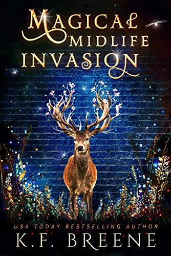 Magical Midlife Invasion: A Paranormal Women's Fiction Novel (Leveling Up Book 3) K.F. Breene