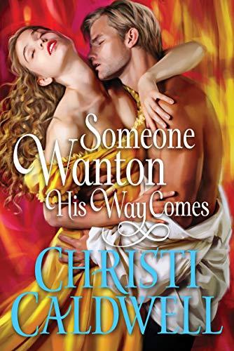 Someone Wanton His Way Comes (Wantons of Waverton Book 1) Christi Caldwell