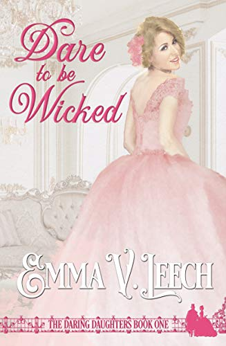 Dare to be Wicked (Daring Daughters Book 1) Emma V Leech