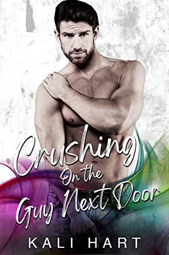 Crushing on the Guy Next Door Kali Hart