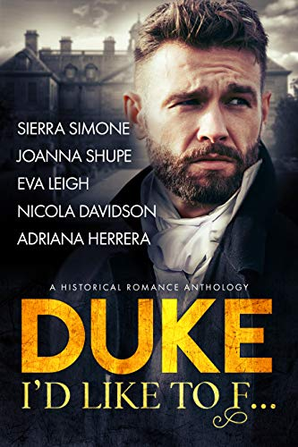 Duke I'd Like to F...: A Historical Romance Anthology Sierra Simone , Joanna Shupe , et al.