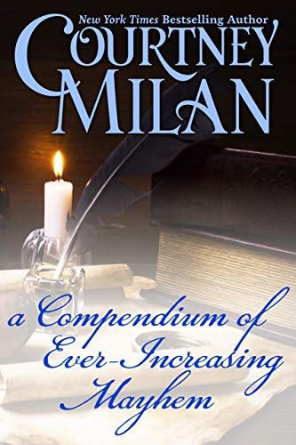 A Compendium of Ever-Increasing Mayhem Courtney Milan