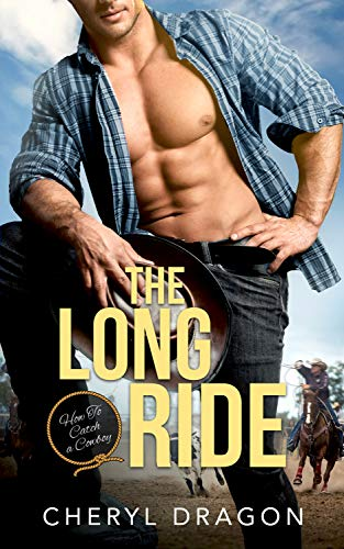 The Long Ride (How to Catch a Cowboy Book 1) Cheryl Dragon