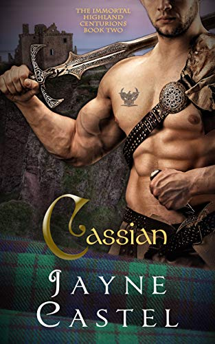 Cassian: A Medieval Scottish Romance (The Immortal Highland Centurions Book 2) Jayne Castel