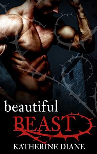 Beautiful Beast: An Un-Fairy Tale Romance Katherine Diane