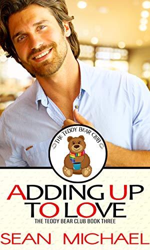 Adding Up to Love: a sweet gay families romance (The Teddy Bear Club Book 3) Sean Michael
