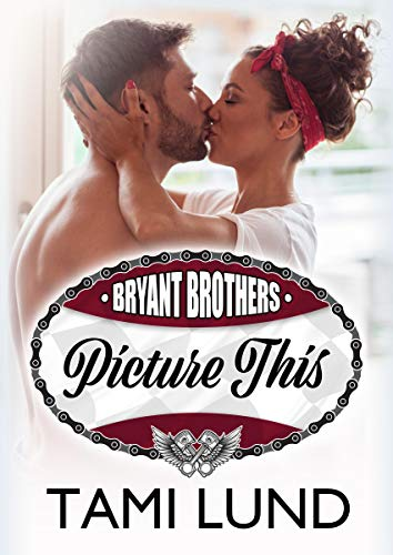 Picture This (Bryant Brothers Book 4) Tami Lund