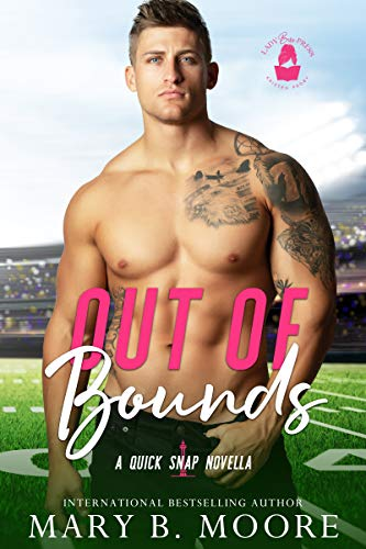 Out of Bounds: A Quick Snap Novella Mary B. Moore and Lady Boss Press